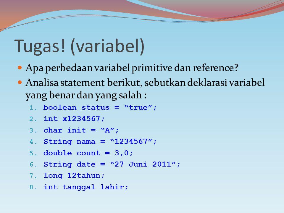 Tugas. (variabel) Apa perbedaan variabel primitive dan reference.