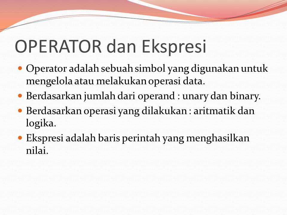 OPERATOR dan Ekspresi Contoh : 1 + 2 (suatu bentuk ekspresi untuk menghasilkan nilai 3) operator = + binary : 2 operand (1 dan 2)