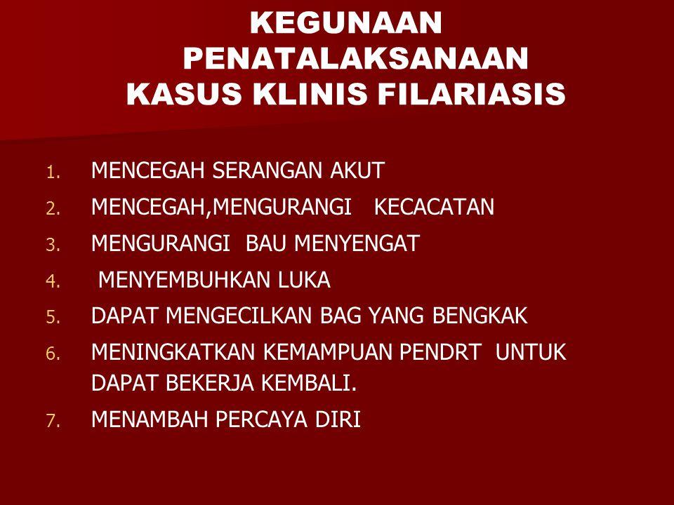 KEGUNAAN PENATALAKSANAAN KASUS KLINIS FILARIASIS 1. 1. MENCEGAH SERANGAN AKUT 2. 2. MENCEGAH,MENGURANGI KECACATAN 3. 3. MENGURANGI BAU MENYENGAT 4. 4.