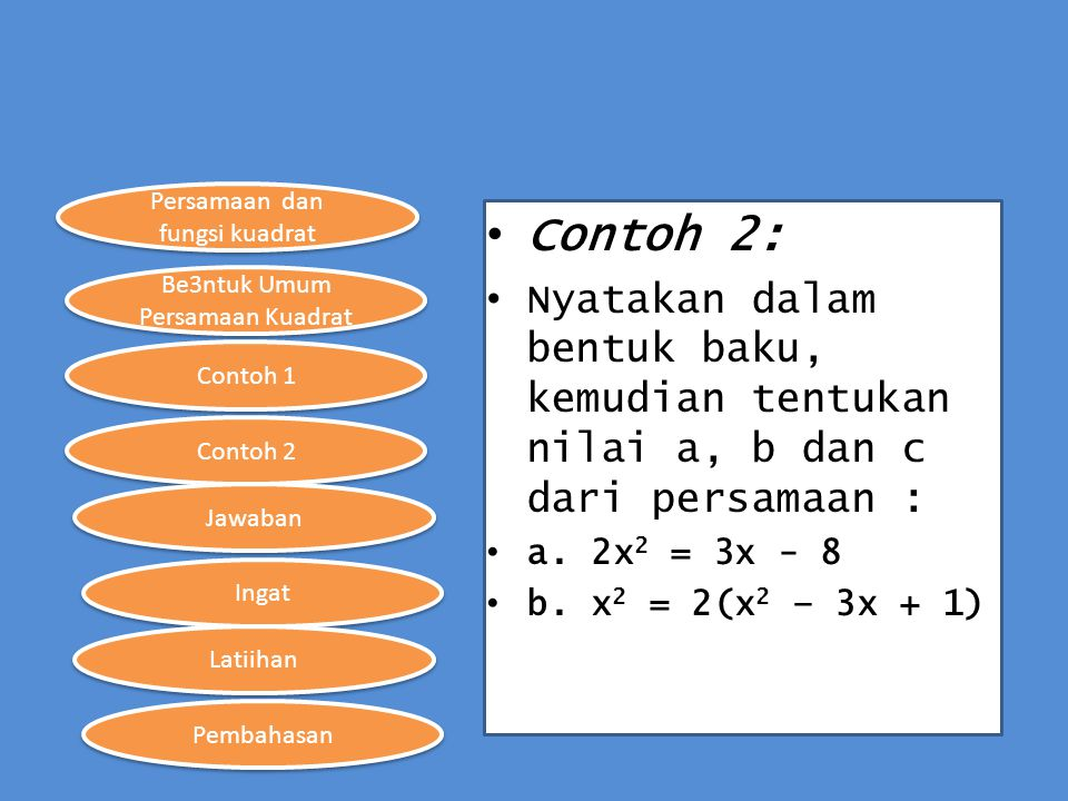 Persamaan dan fungsi kuadrat Be3ntuk Umum Persamaan Kuadrat Contoh 1 Contoh 2 Ingat Jawaban Latiihan Pembahasan Contoh 2: Nyatakan dalam bentuk baku,