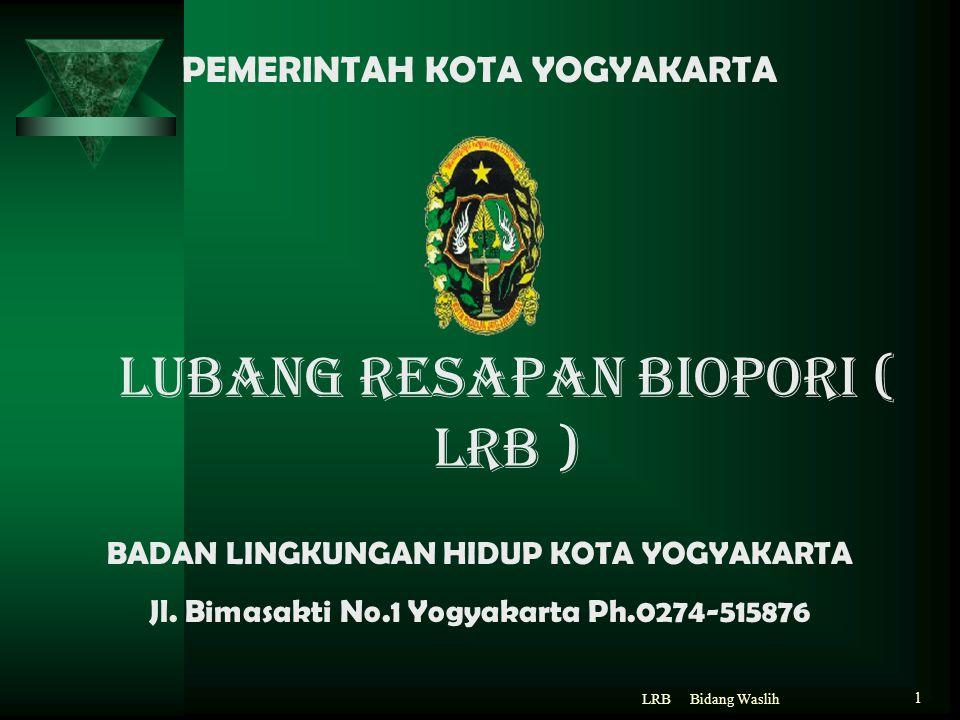 Bidang WaslihLRB 1 LUBANG RESAPAN BIOPORI ( LRB ) BADAN LINGKUNGAN HIDUP KOTA YOGYAKARTA Jl. Bimasakti No.1 Yogyakarta Ph.0274-515876 PEMERINTAH KOTA