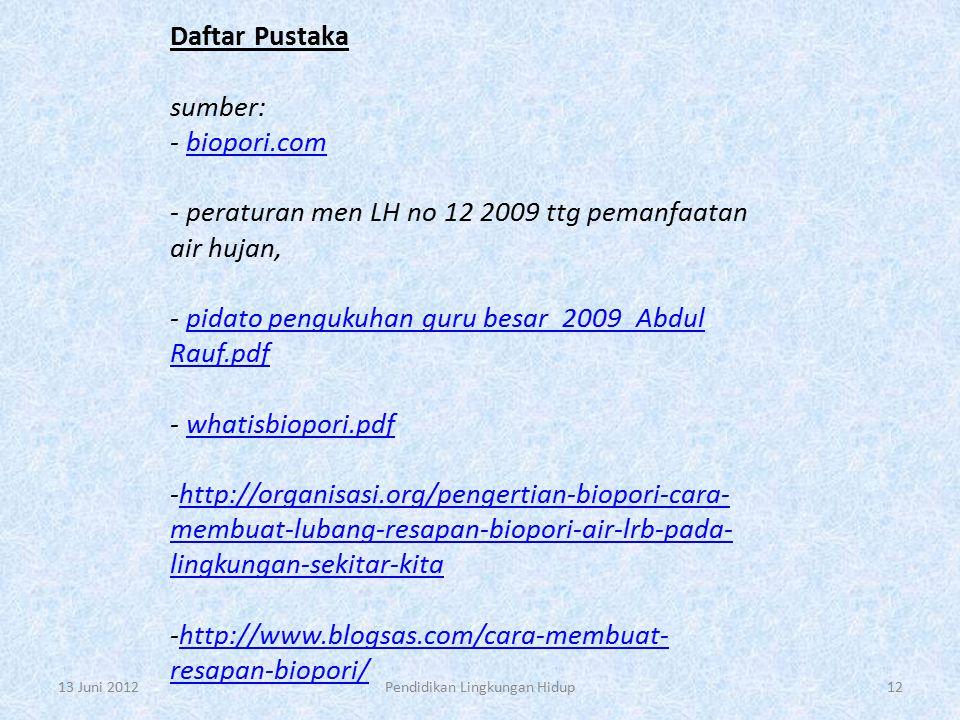 Daftar Pustaka sumber: - biopori.com - peraturan men LH no 12 2009 ttg pemanfaatan air hujan, - pidato pengukuhan guru besar_2009_Abdul Rauf.pdf - wha