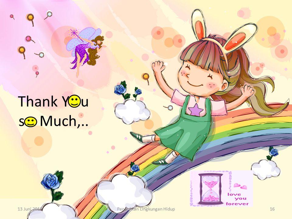 Thank Y u s Much,.. 13 Juni 2012Pendidikan Lingkungan Hidup16