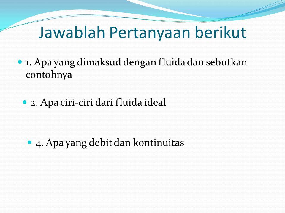 Jawablah Pertanyaan berikut 1.Apa yang dimaksud dengan fluida dan sebutkan contohnya 2.