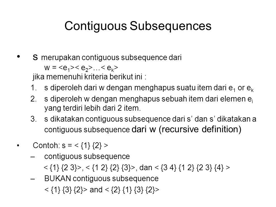 Contiguous Subsequences s merupakan contiguous subsequence dari w = … jika memenuhi kriteria berikut ini : 1.s diperoleh dari w dengan menghapus suatu