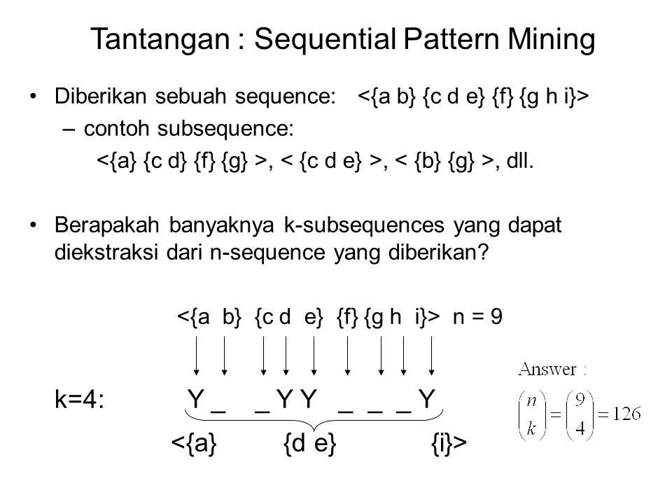 Contoh : Sequential Pattern Mining Minsup = 50% Contoh Frequent Subsequence: s=60% s=80% s=60%