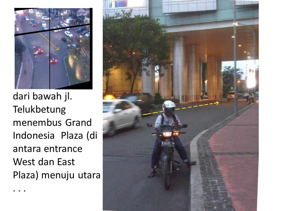 dari bawah jl. Telukbetung menembus Grand Indonesia Plaza (di antara entrance West dan East Plaza) menuju utara...