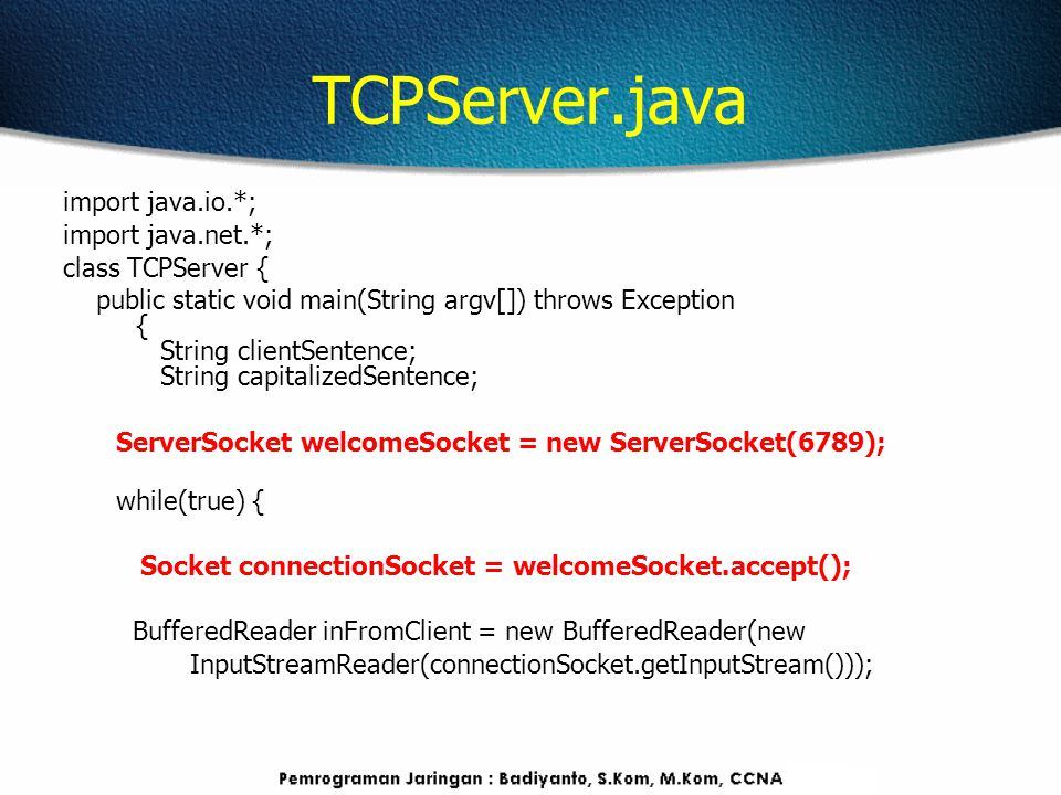 TCPServer.java import java.io.*; import java.net.*; class TCPServer { public static void main(String argv[]) throws Exception { String clientSentence;
