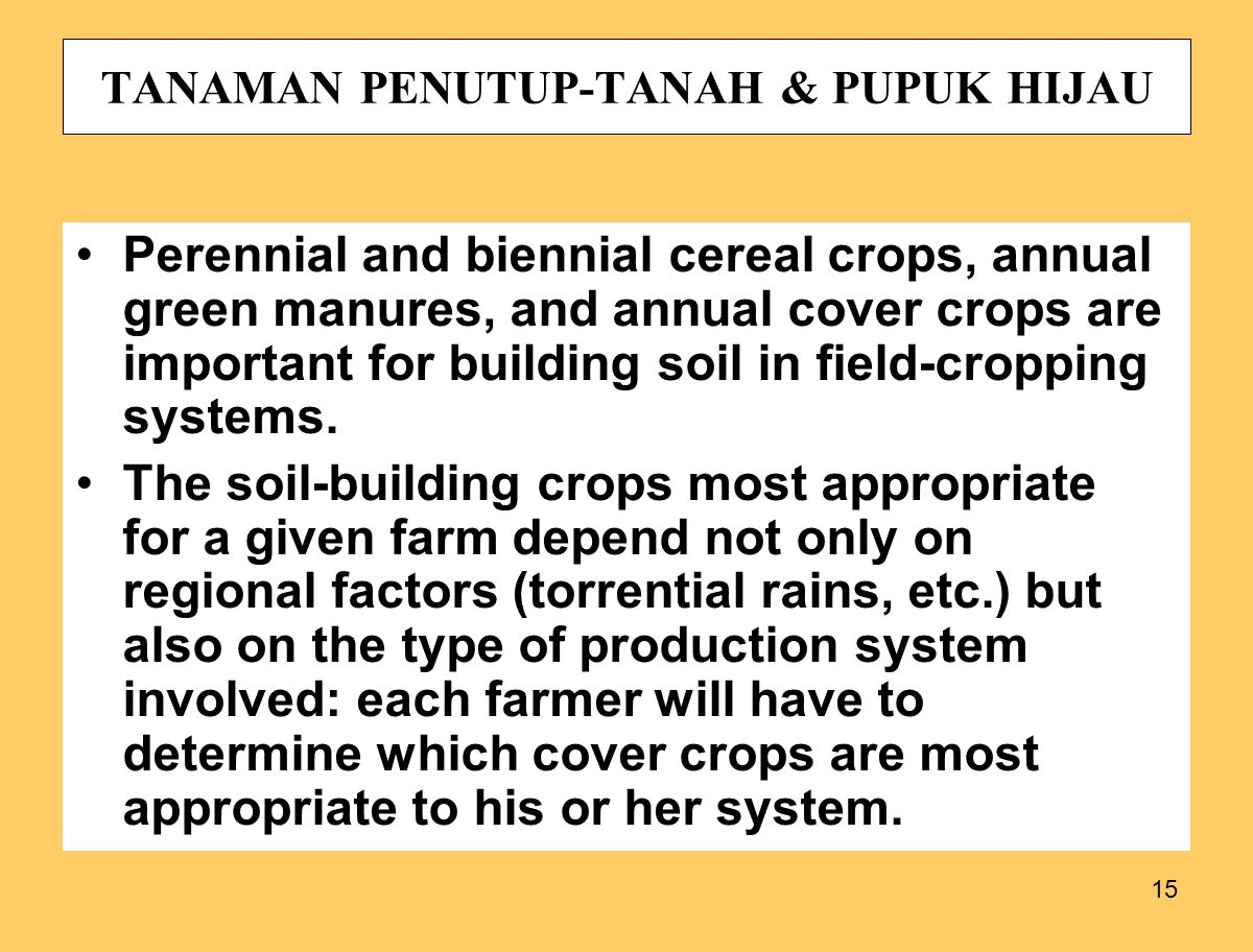 15 TANAMAN PENUTUP-TANAH & PUPUK HIJAU Perennial and biennial cereal crops, annual green manures, and annual cover crops are important for building soil in field-cropping systems.