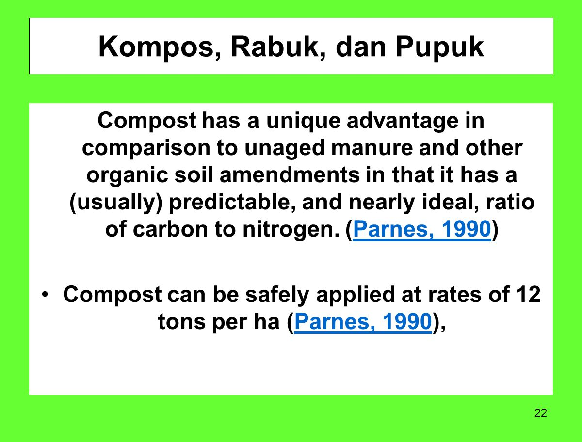 22 Compost has a unique advantage in comparison to unaged manure and other organic soil amendments in that it has a (usually) predictable, and nearly