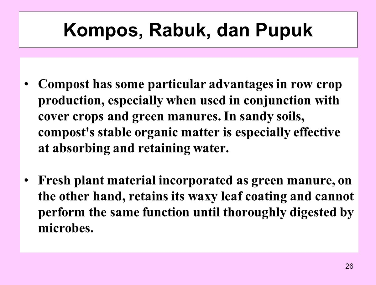 26 Compost has some particular advantages in row crop production, especially when used in conjunction with cover crops and green manures. In sandy soi