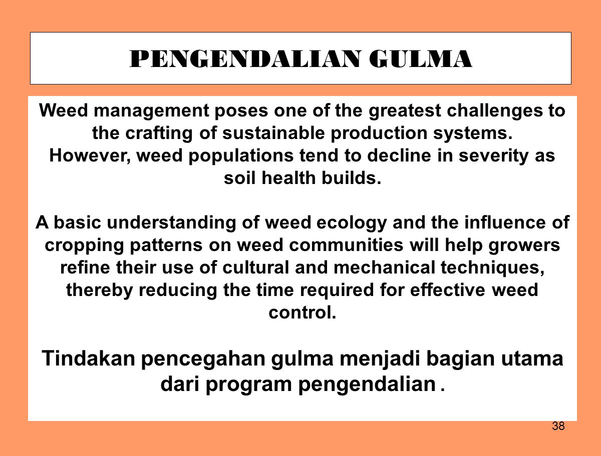 38 PENGENDALIAN GULMA Weed management poses one of the greatest challenges to the crafting of sustainable production systems. However, weed population