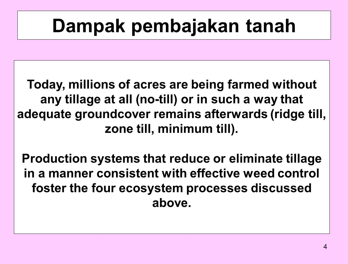 4 Today, millions of acres are being farmed without any tillage at all (no-till) or in such a way that adequate groundcover remains afterwards (ridge till, zone till, minimum till).