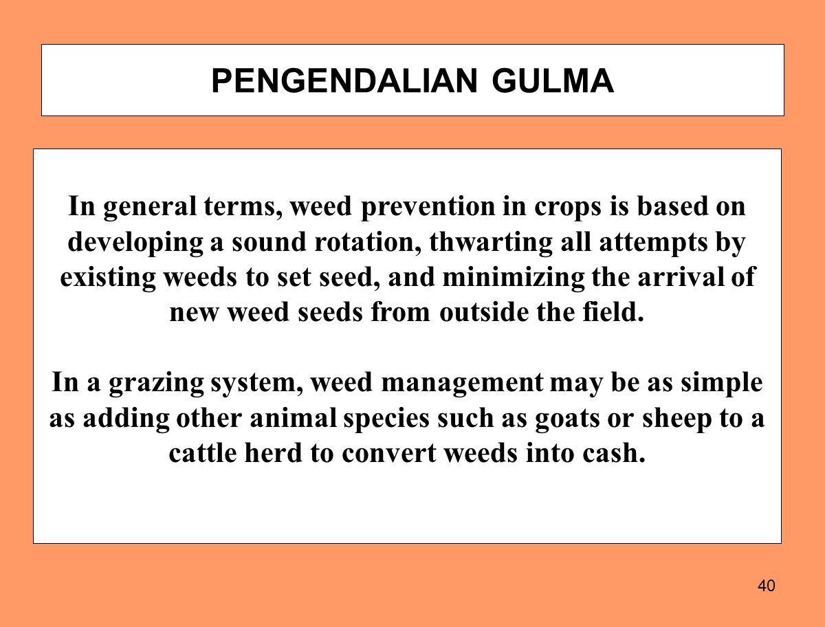 40 In general terms, weed prevention in crops is based on developing a sound rotation, thwarting all attempts by existing weeds to set seed, and minim