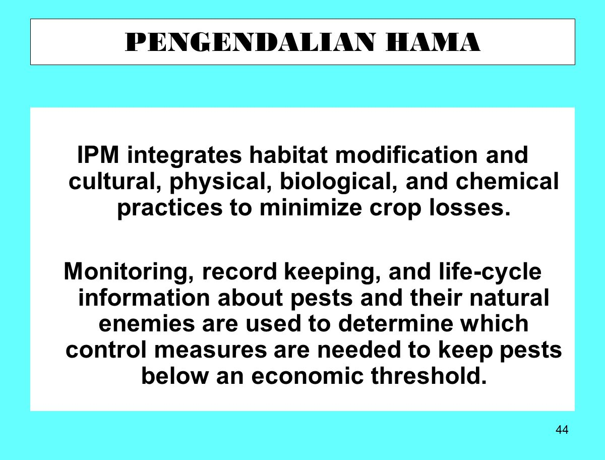 44 IPM integrates habitat modification and cultural, physical, biological, and chemical practices to minimize crop losses.