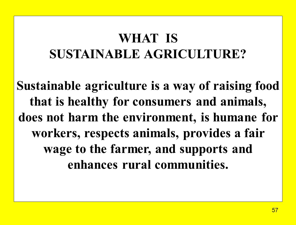 57 WHAT IS SUSTAINABLE AGRICULTURE.
