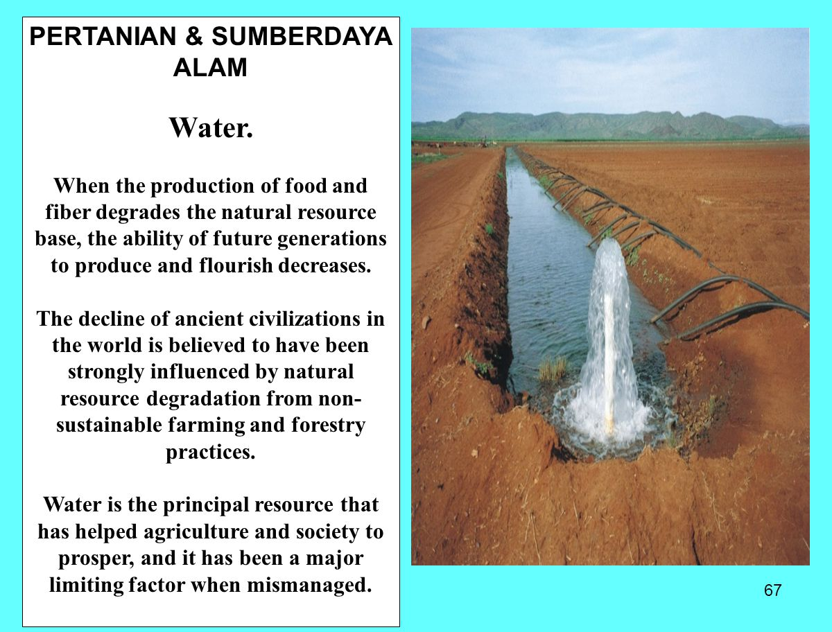 67 PERTANIAN & SUMBERDAYA ALAM Water. When the production of food and fiber degrades the natural resource base, the ability of future generations to p