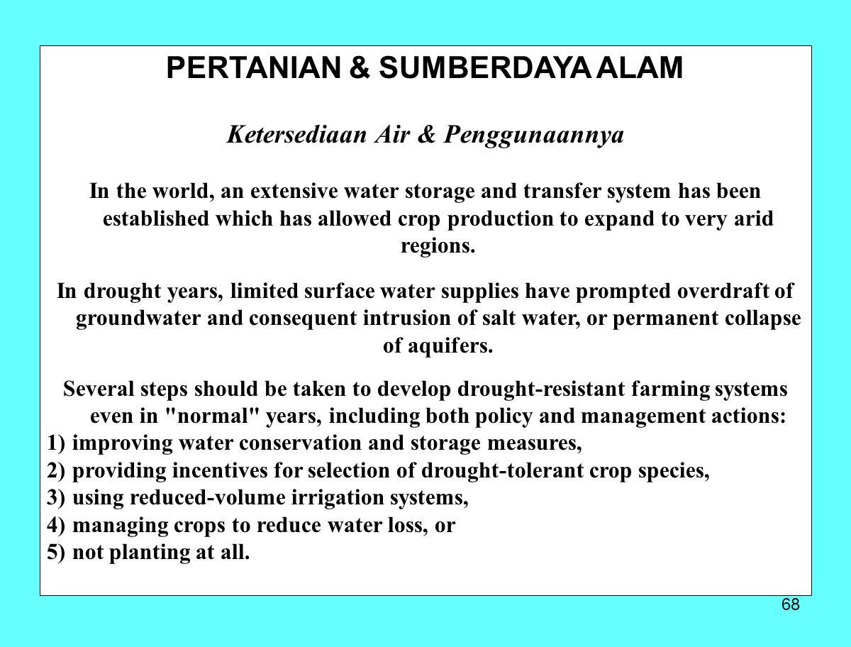 68 PERTANIAN & SUMBERDAYA ALAM Ketersediaan Air & Penggunaannya In the world, an extensive water storage and transfer system has been established whic