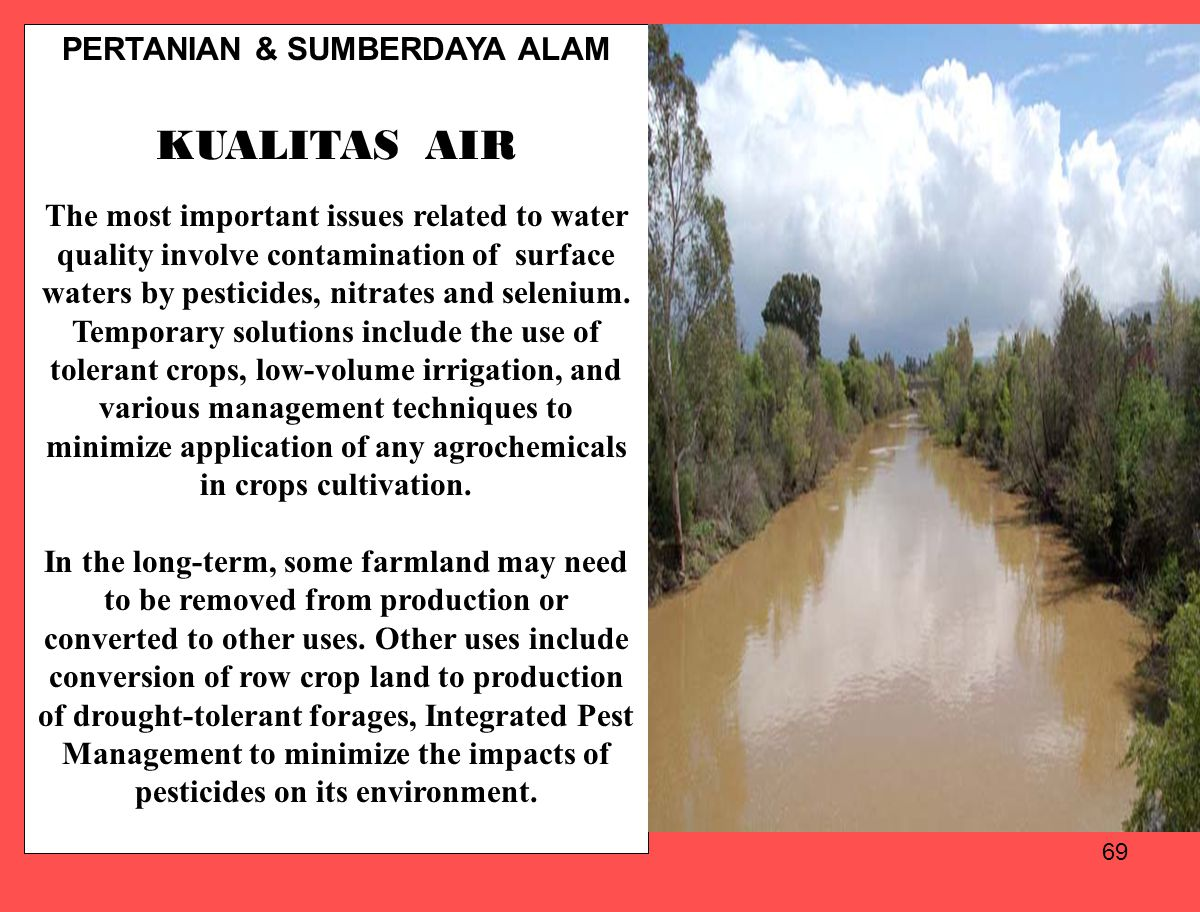 69 PERTANIAN & SUMBERDAYA ALAM KUALITAS AIR The most important issues related to water quality involve contamination of surface waters by pesticides,