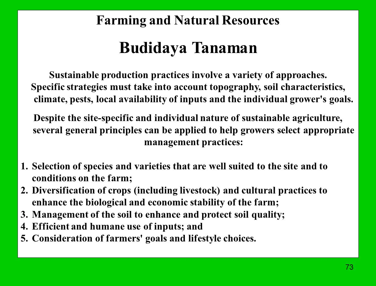 73 Farming and Natural Resources Budidaya Tanaman Sustainable production practices involve a variety of approaches. Specific strategies must take into