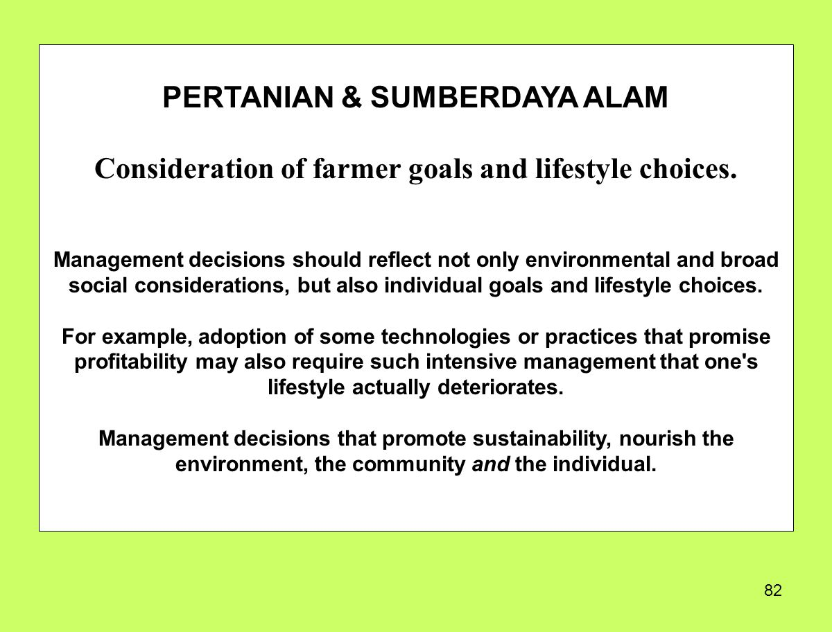 82 PERTANIAN & SUMBERDAYA ALAM Consideration of farmer goals and lifestyle choices. Management decisions should reflect not only environmental and bro