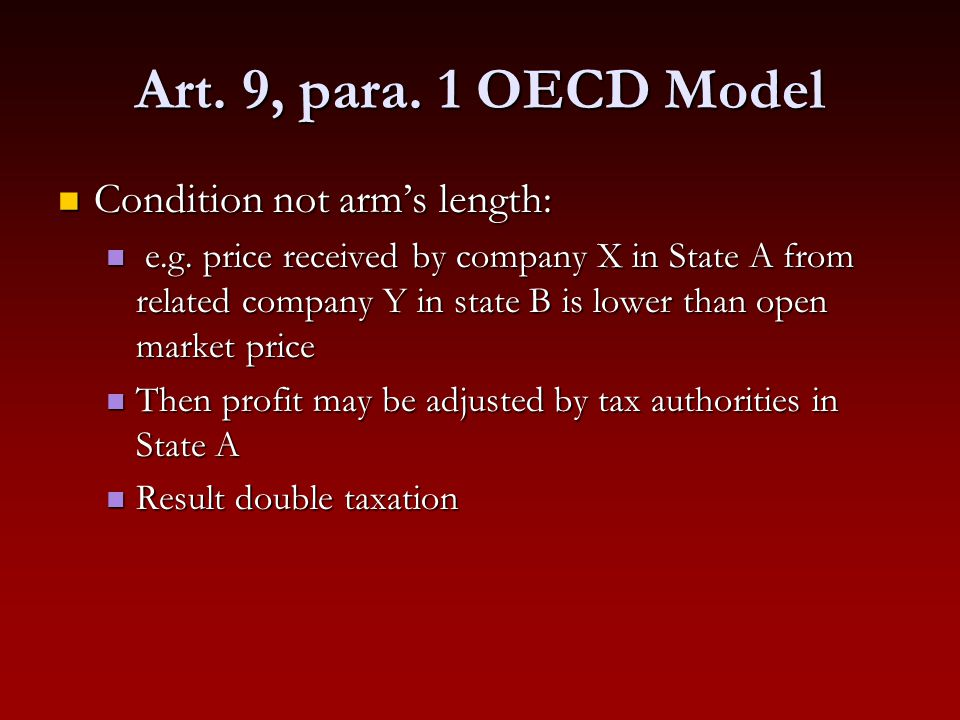 Art. 9, para. 1 OECD Model Condition not arm's length: Condition not arm's length: e.g. price received by company X in State A from related company Y