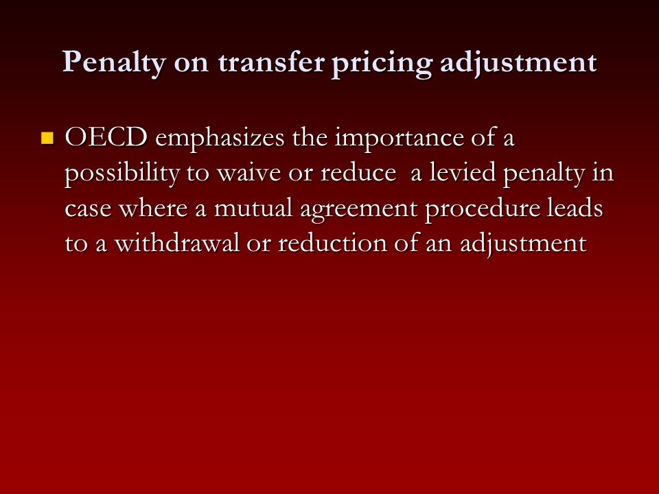 Penalty on transfer pricing adjustment OECD emphasizes the importance of a possibility to waive or reduce a levied penalty in case where a mutual agre