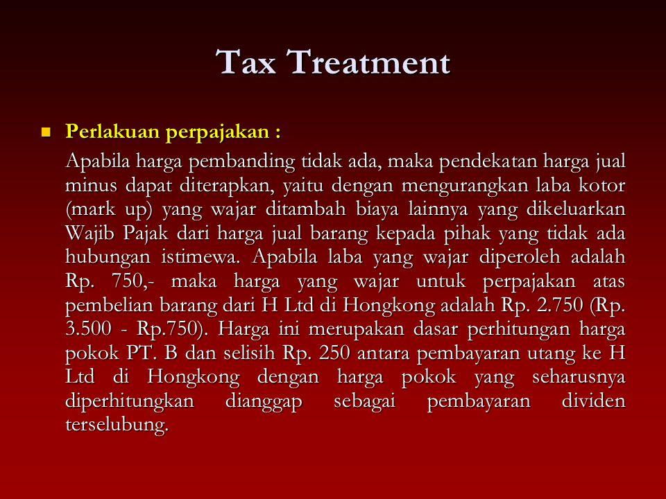 Tax Treatment Perlakuan perpajakan : Perlakuan perpajakan : Apabila harga pembanding tidak ada, maka pendekatan harga jual minus dapat diterapkan, yai
