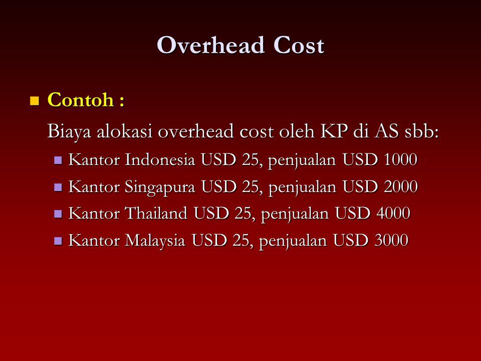 Overhead Cost Contoh : Contoh : Biaya alokasi overhead cost oleh KP di AS sbb: Kantor Indonesia USD 25, penjualan USD 1000 Kantor Indonesia USD 25, pe