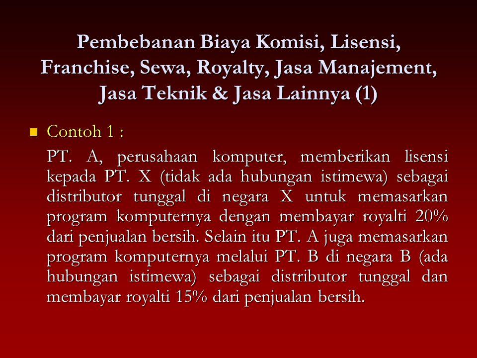 Pembebanan Biaya Komisi, Lisensi, Franchise, Sewa, Royalty, Jasa Manajement, Jasa Teknik & Jasa Lainnya (1) Contoh 1 : Contoh 1 : PT. A, perusahaan ko