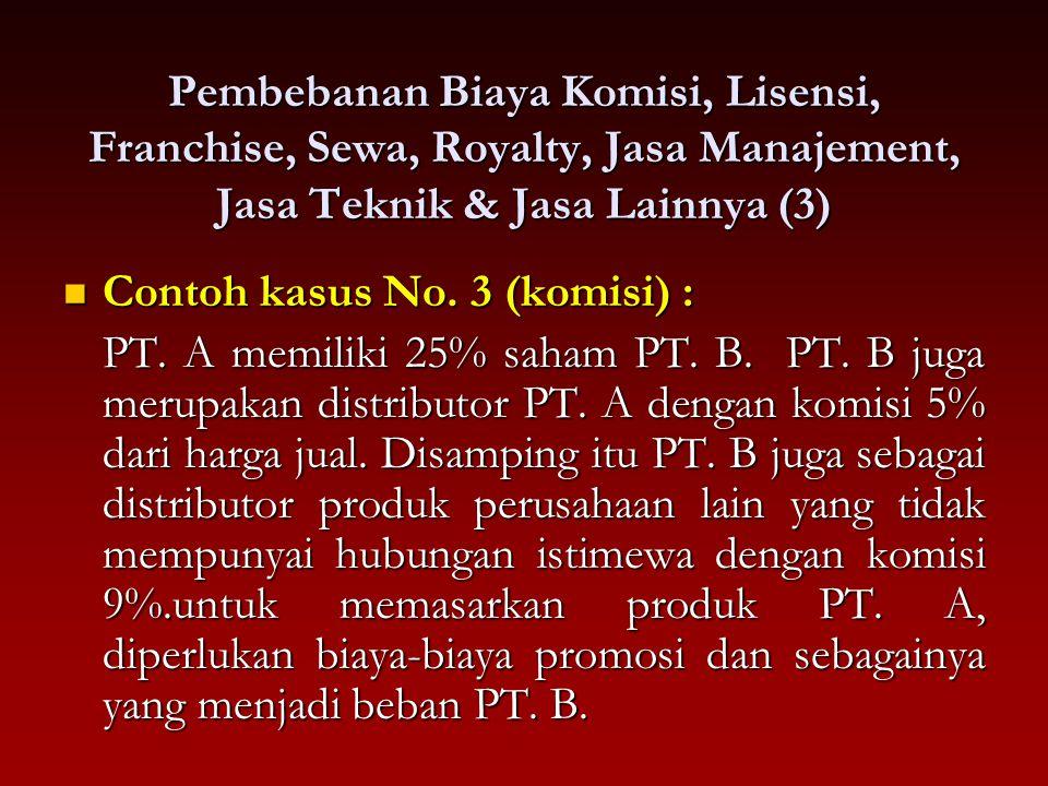 Pembebanan Biaya Komisi, Lisensi, Franchise, Sewa, Royalty, Jasa Manajement, Jasa Teknik & Jasa Lainnya (3) Contoh kasus No. 3 (komisi) : Contoh kasus