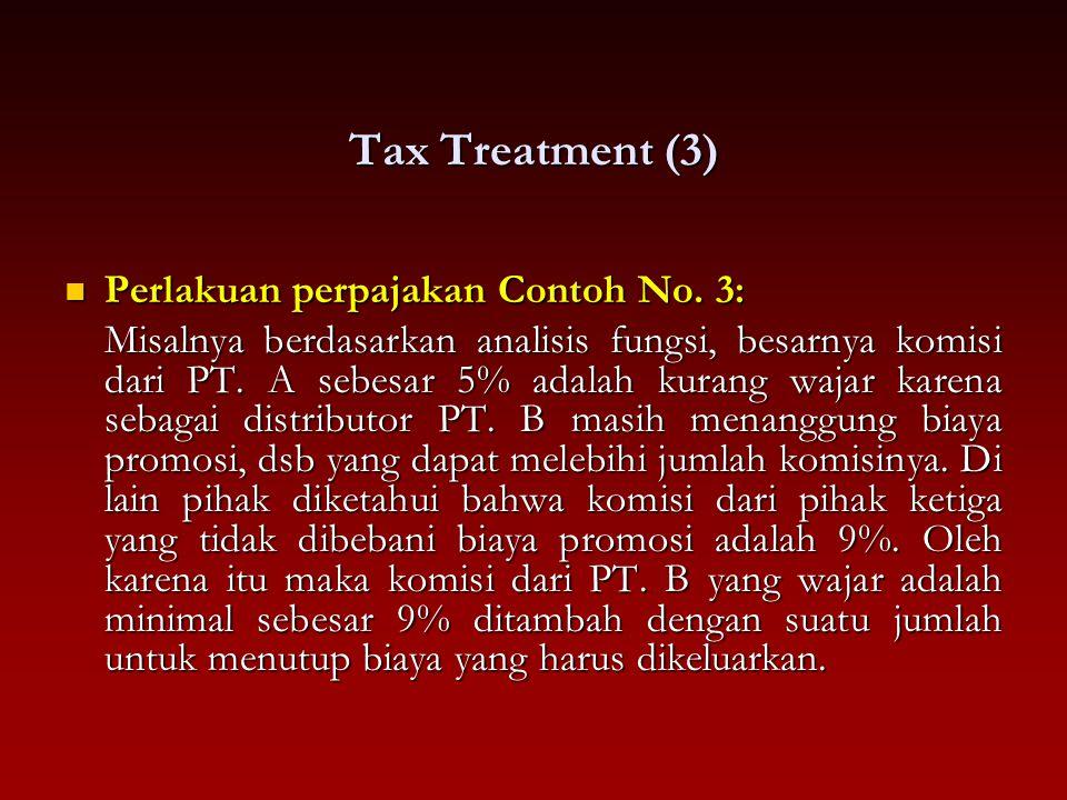 Tax Treatment (3) Perlakuan perpajakan Contoh No. 3: Perlakuan perpajakan Contoh No. 3: Misalnya berdasarkan analisis fungsi, besarnya komisi dari PT.