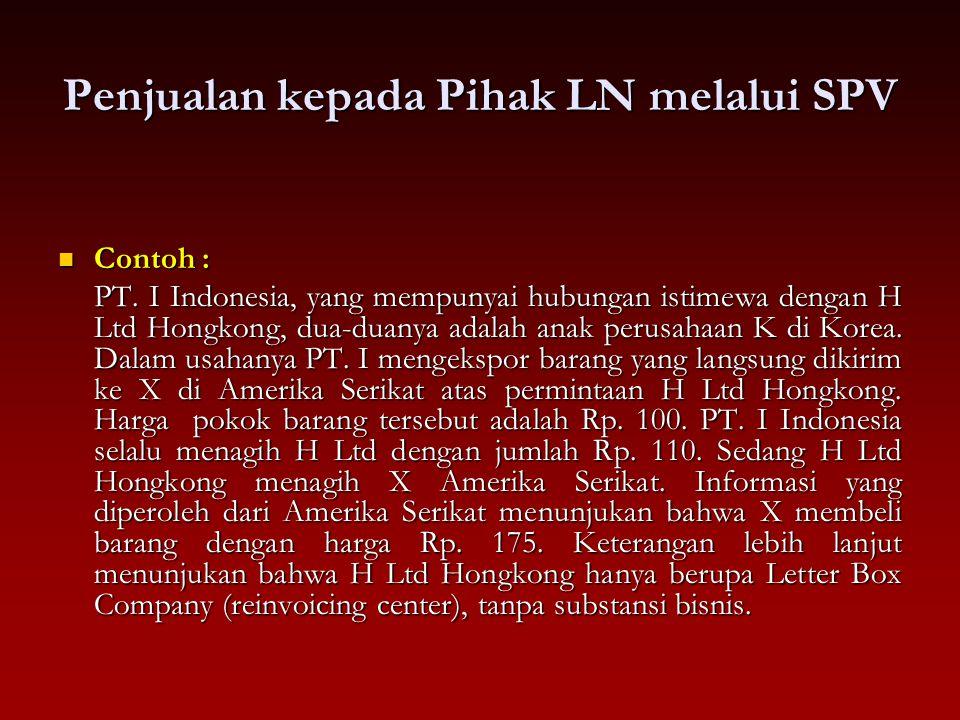 Penjualan kepada Pihak LN melalui SPV Contoh : Contoh : PT. I Indonesia, yang mempunyai hubungan istimewa dengan H Ltd Hongkong, dua-duanya adalah ana