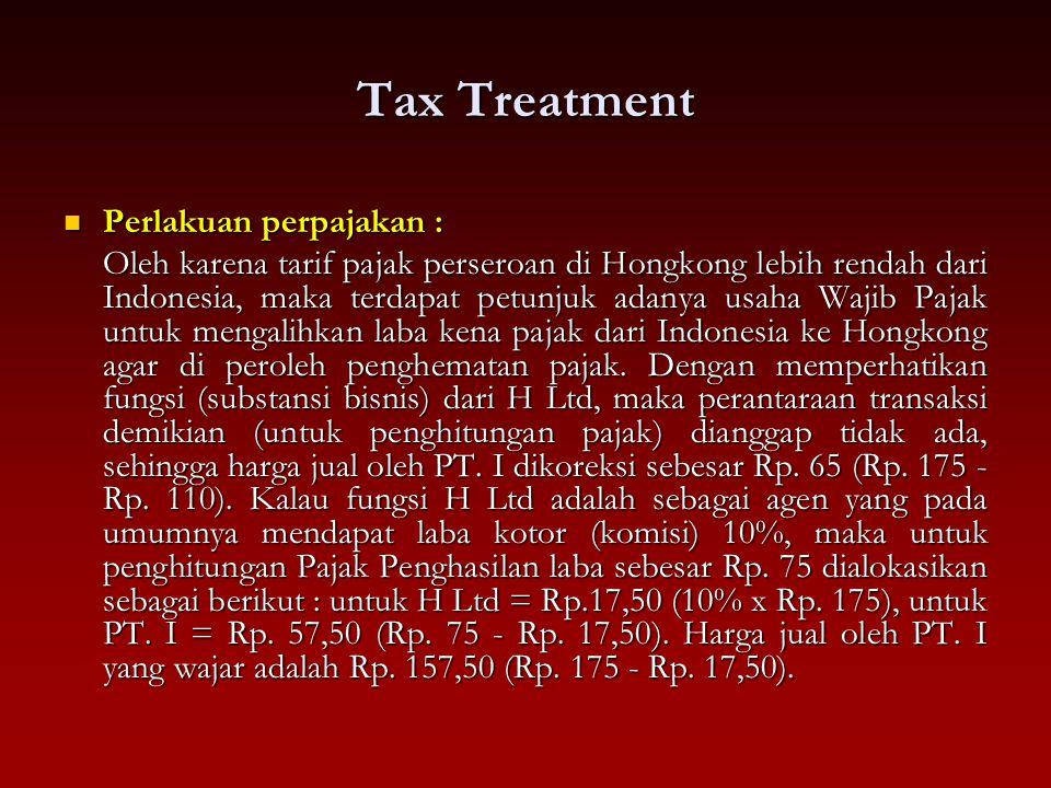 Tax Treatment Perlakuan perpajakan : Perlakuan perpajakan : Oleh karena tarif pajak perseroan di Hongkong lebih rendah dari Indonesia, maka terdapat p