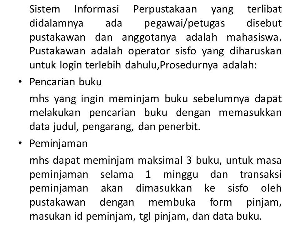 Pengembalian mhs diharuskan mengembalikan buku yang dipinjam, pustakawan akan memasukkan data transaksi pengembalian dengan mengecek anggota serta buku.