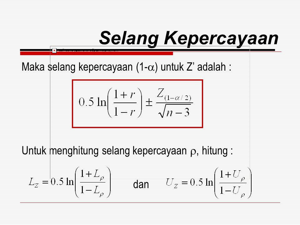 Selang Kepercayaan Maka selang kepercayaan (1-  ) untuk Z' adalah : Untuk menghitung selang kepercayaan , hitung : dan