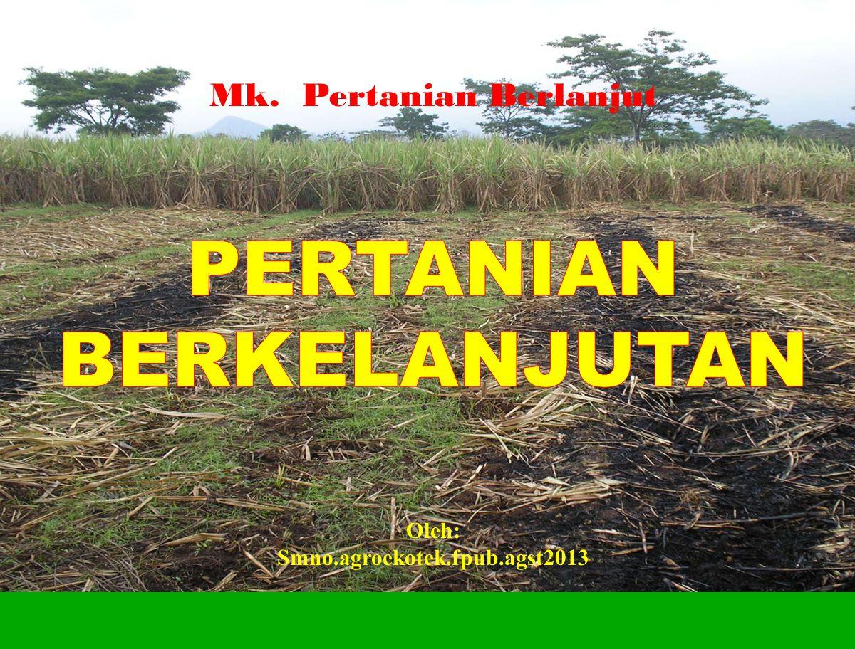 MAKNA SAINTIFIK PERTANIAN PERTANIANTROPIKA IKLIM TANAH JASAD AIR DINAMIKA & RAGAM BUDIDAYA TANAMAN MANAJEMEN USAHATANI PANEN & PASCAPANEN Penanganan Hasil ; Pengolahan; Pemasaran Sarana produksi: Tanah/lahan Benih / bibit Air Pupuk/Rabuk Pestisida/ Obat Tenaga Kerja Biologi- Tanaman Teknologi : Bertanam Memelihara Biologi- Tanaman Teknologi : Bertanam Memelihara KEBERLANJUTAN