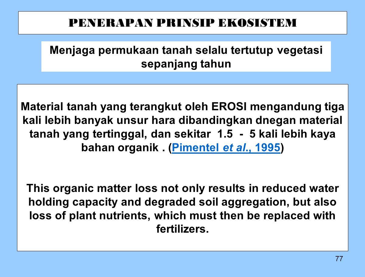 77 Material tanah yang terangkut oleh EROSI mengandung tiga kali lebih banyak unsur hara dibandingkan dnegan material tanah yang tertinggal, dan sekitar 1.5 - 5 kali lebih kaya bahan organik.