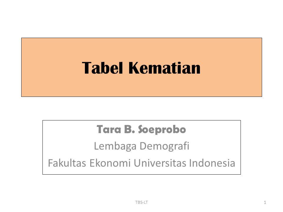Tabel Kematian Tara B. Soeprobo Lembaga Demografi Fakultas Ekonomi Universitas Indonesia 1TBS-LT
