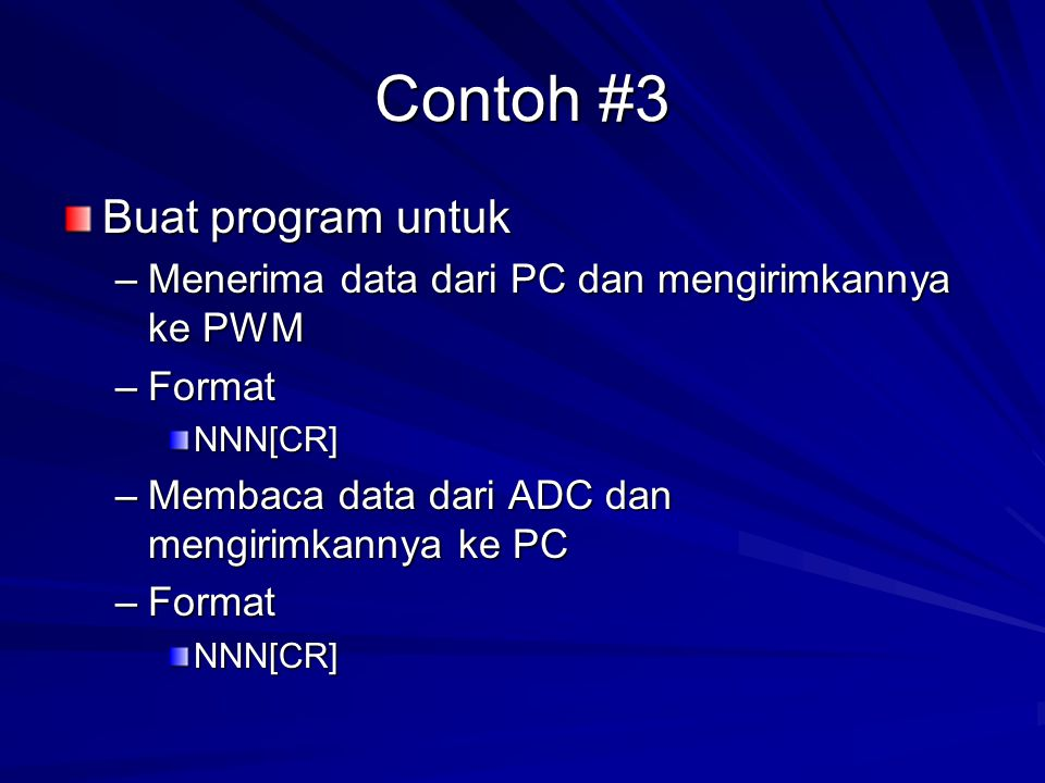 Contoh #3 Buat program untuk –Menerima data dari PC dan mengirimkannya ke PWM –Format NNN[CR] –Membaca data dari ADC dan mengirimkannya ke PC –Format