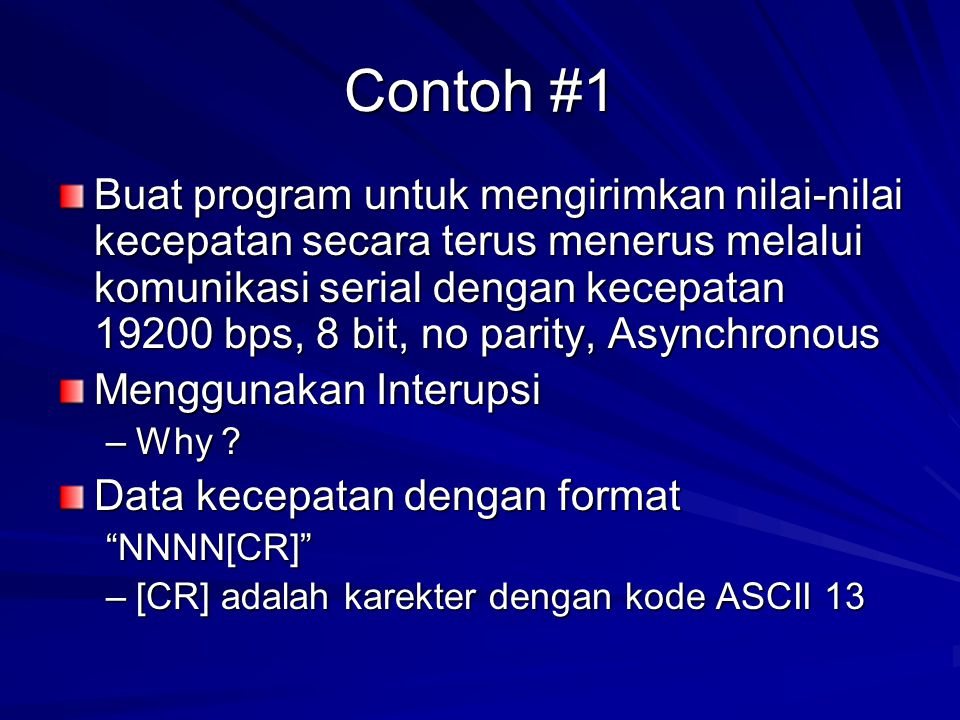 Contoh #1 Buat program untuk mengirimkan nilai-nilai kecepatan secara terus menerus melalui komunikasi serial dengan kecepatan 19200 bps, 8 bit, no pa