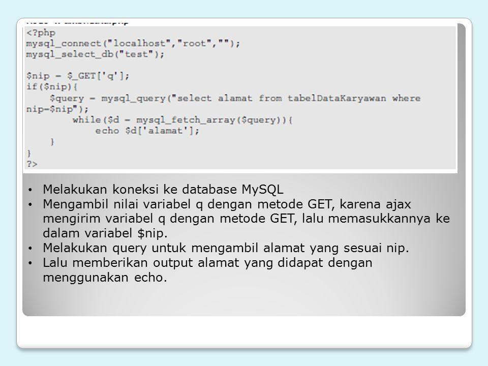 Melakukan koneksi ke database MySQL Mengambil nilai variabel q dengan metode GET, karena ajax mengirim variabel q dengan metode GET, lalu memasukkanny