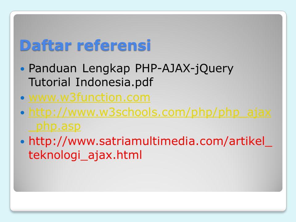 Daftar referensi Panduan Lengkap PHP-AJAX-jQuery Tutorial Indonesia.pdf www.w3function.com http://www.w3schools.com/php/php_ajax _php.asp http://www.w