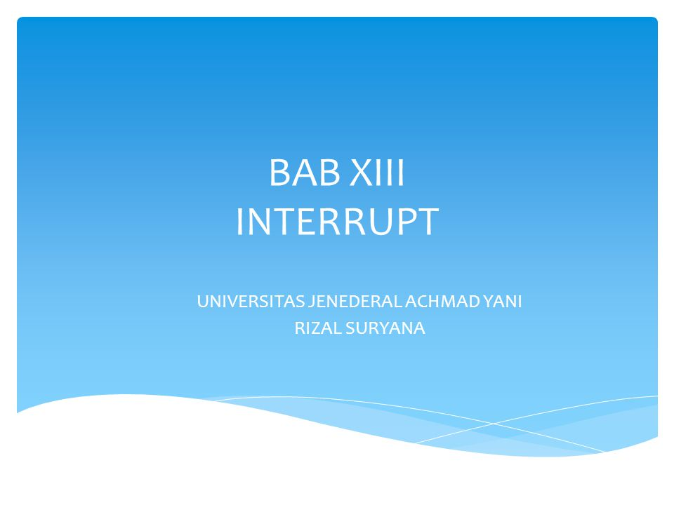BAB XIII INTERRUPT UNIVERSITAS JENEDERAL ACHMAD YANI RIZAL SURYANA