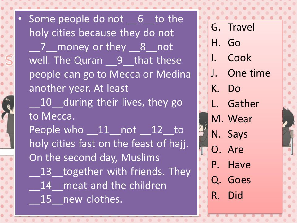 Some people do not __6__to the holy cities because they do not __7__money or they __8__not well. The Quran __9__that these people can go to Mecca or M