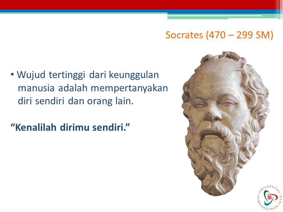 "Socrates (470 – 299 SM) Wujud tertinggi dari keunggulan manusia adalah mempertanyakan diri sendiri dan orang lain. ""Kenalilah dirimu sendiri."""