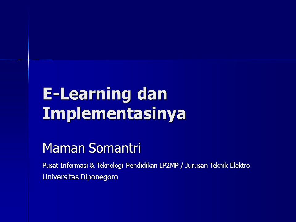 E-Learning dan Implementasinya Maman Somantri Pusat Informasi & Teknologi Pendidikan LP2MP / Jurusan Teknik Elektro Universitas Diponegoro