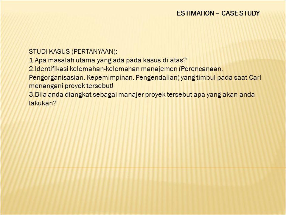 ESTIMATION – CASE STUDY STUDI KASUS (PERTANYAAN): 1.Apa masalah utama yang ada pada kasus di atas.