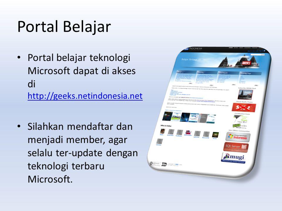 Portal Belajar Portal belajar teknologi Microsoft dapat di akses di http://geeks.netindonesia.net http://geeks.netindonesia.net Silahkan mendaftar dan menjadi member, agar selalu ter-update dengan teknologi terbaru Microsoft.