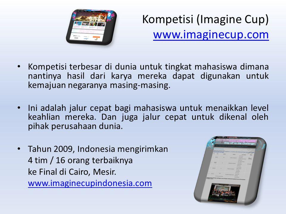 Kompetisi (Imagine Cup) www.imaginecup.com www.imaginecup.com Kompetisi terbesar di dunia untuk tingkat mahasiswa dimana nantinya hasil dari karya mereka dapat digunakan untuk kemajuan negaranya masing-masing.
